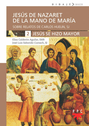 Jesús de Nazaret de la mano de María. 2. Jesús se hizo mayor